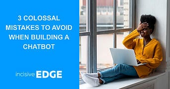 3 Colossal Mistakes to Avoid When Building a Chatbot