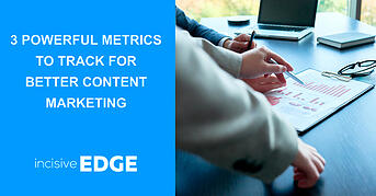 3 Powerful Metrics to Track for Better Content Marketing