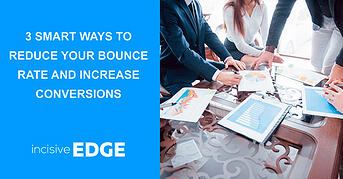 3 Smart Ways to Reduce Your Bounce Rate and Increase Conversions