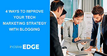 4 Ways to Improve Your Tech Marketing Strategy with Blogging