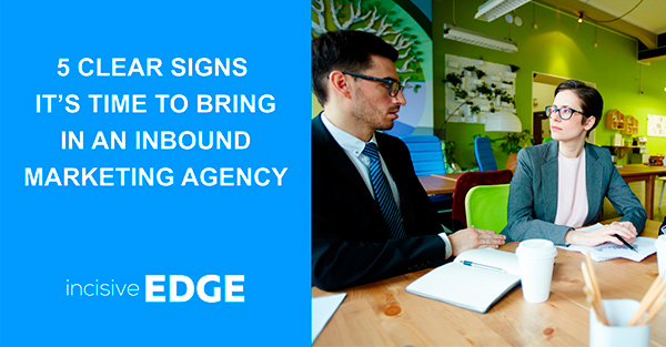 5 Clear Signs It's Time to Bring in an Inbound Marketing Agency