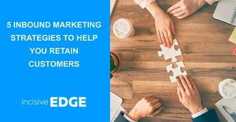 5 Inbound Marketing Strategies to Help You Retain Customers