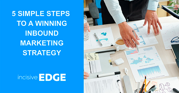 5 Simple Steps to a Winning Inbound Marketing Strategy