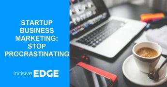 STARTUP BUSINESS MARKETING: STOP PROCRASTINATING