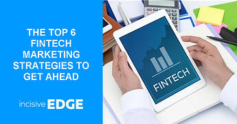 The Top 6 FinTech Marketing Strategies To Get Ahead