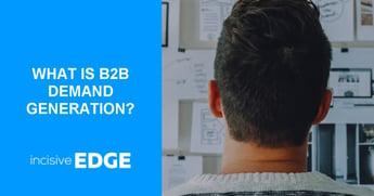 What is B2B Demand Generation?