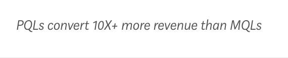 PQLs convert 10 times more revenue than MQLs