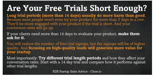 Close.io recommends you should keep your free trials under 14 days.