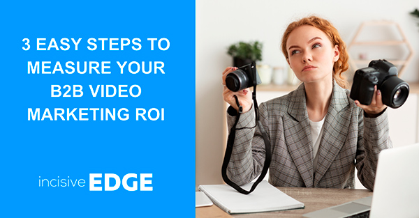 3 Easy Steps to Measure Your B2B Video Marketing ROI