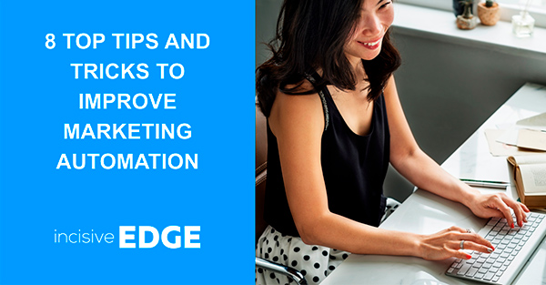 8 Top Tips and Tricks to improve Marketing Automation