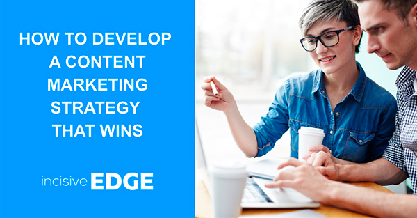 How to Develop a Content Marketing Strategy that Wins
