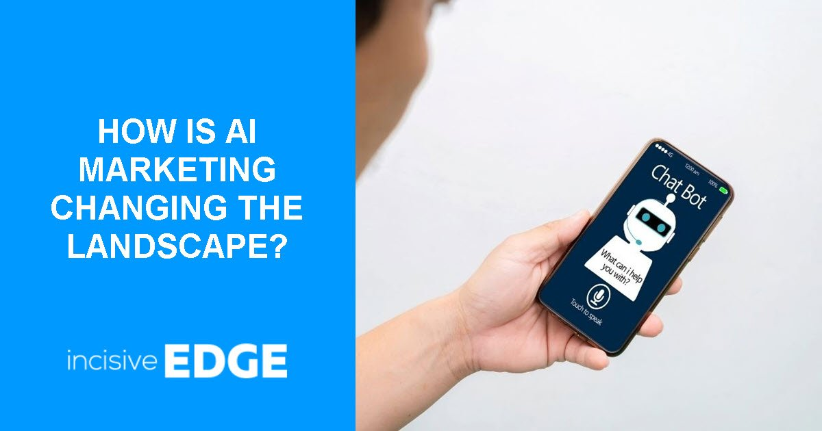 HOW IS AI MARKETING CHANGING THE LANDSCAPE?
