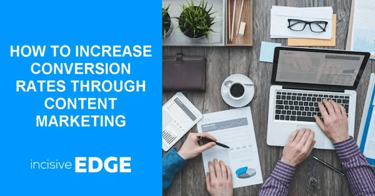 How to Increase Conversion Rates Through Content Marketing