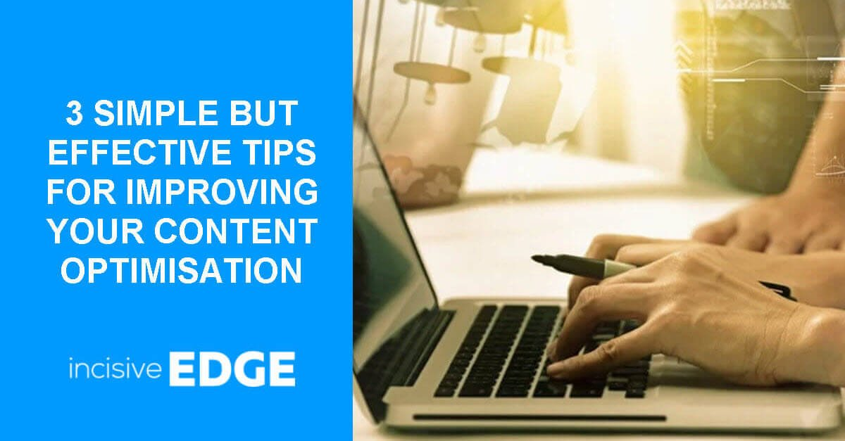 3 Simple But Effective Tips for Improving Your Content Optimisation